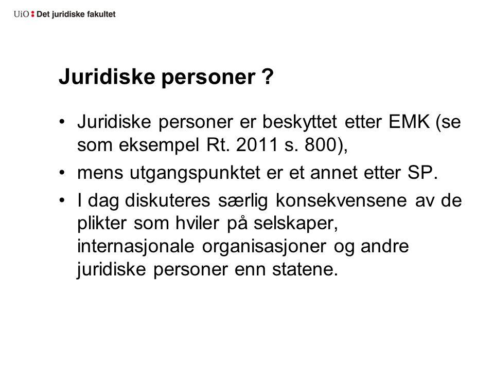 Juridiske personer ? Juridiske personer er beskyttet etter EMK (se som eksempel Rt. 2011 s. 800), mens utgangspunktet er et annet etter SP. I dag disk