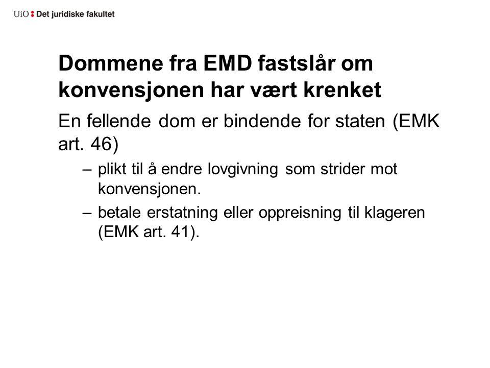 Dommene fra EMD fastslår om konvensjonen har vært krenket En fellende dom er bindende for staten (EMK art. 46) –plikt til å endre lovgivning som strid