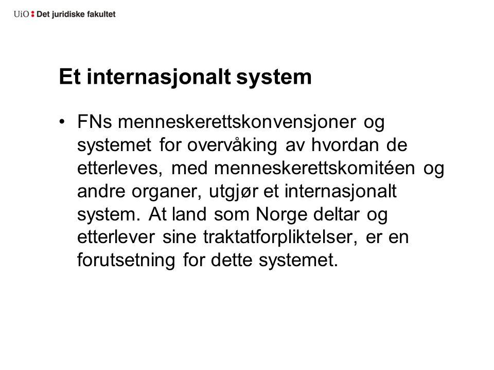Et internasjonalt system FNs menneskerettskonvensjoner og systemet for overvåking av hvordan de etterleves, med menneskerettskomitéen og andre organer