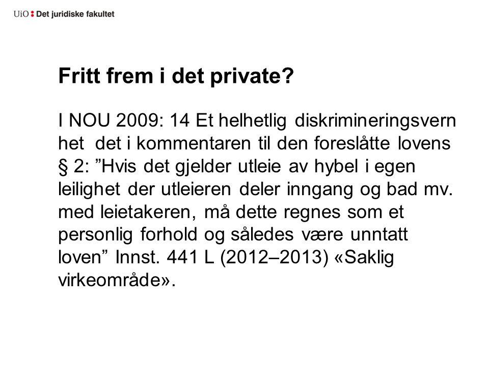 """Fritt frem i det private? I NOU 2009: 14 Et helhetlig diskrimineringsvern het det i kommentaren til den foreslåtte lovens § 2: """"Hvis det gjelder utlei"""