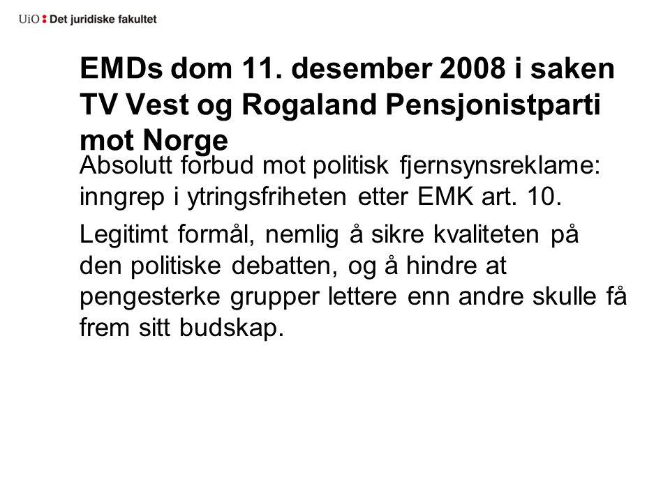 EMDs dom 11. desember 2008 i saken TV Vest og Rogaland Pensjonistparti mot Norge Absolutt forbud mot politisk fjernsynsreklame: inngrep i ytringsfrihe