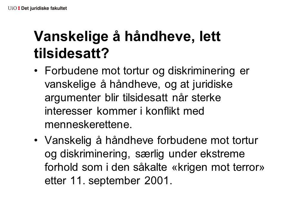 Vanskelige å håndheve, lett tilsidesatt? Forbudene mot tortur og diskriminering er vanskelige å håndheve, og at juridiske argumenter blir tilsidesatt