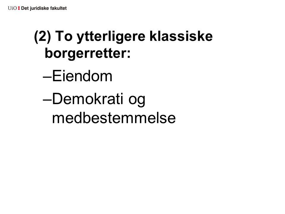 (2) To ytterligere klassiske borgerretter: –Eiendom –Demokrati og medbestemmelse