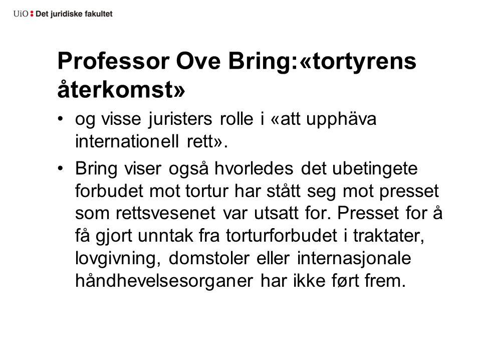 Professor Ove Bring:«tortyrens återkomst» og visse juristers rolle i «att upphäva internationell rett». Bring viser også hvorledes det ubetingete forb