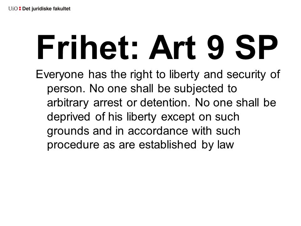 Frihet: Art 9 SP Everyone has the right to liberty and security of person.