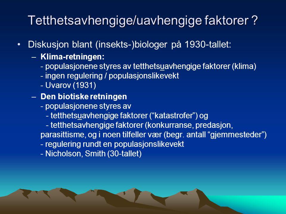 Tetthetsavhengige/uavhengige faktorer ? Diskusjon blant (insekts-)biologer på 1930-tallet: –Klima-retningen: - populasjonene styres av tetthetsuavheng