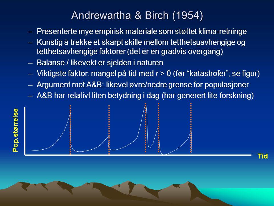 Andrewartha & Birch (1954) –Presenterte mye empirisk materiale som støttet klima-retninge –Kunstig å trekke et skarpt skille mellom tetthetsuavhengige