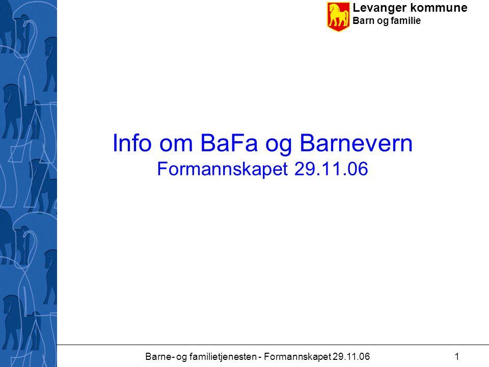 Levanger kommune Barn og familie Barne- og familietjenesten - Formannskapet 29.11.061 Info om BaFa og Barnevern Formannskapet 29.11.06