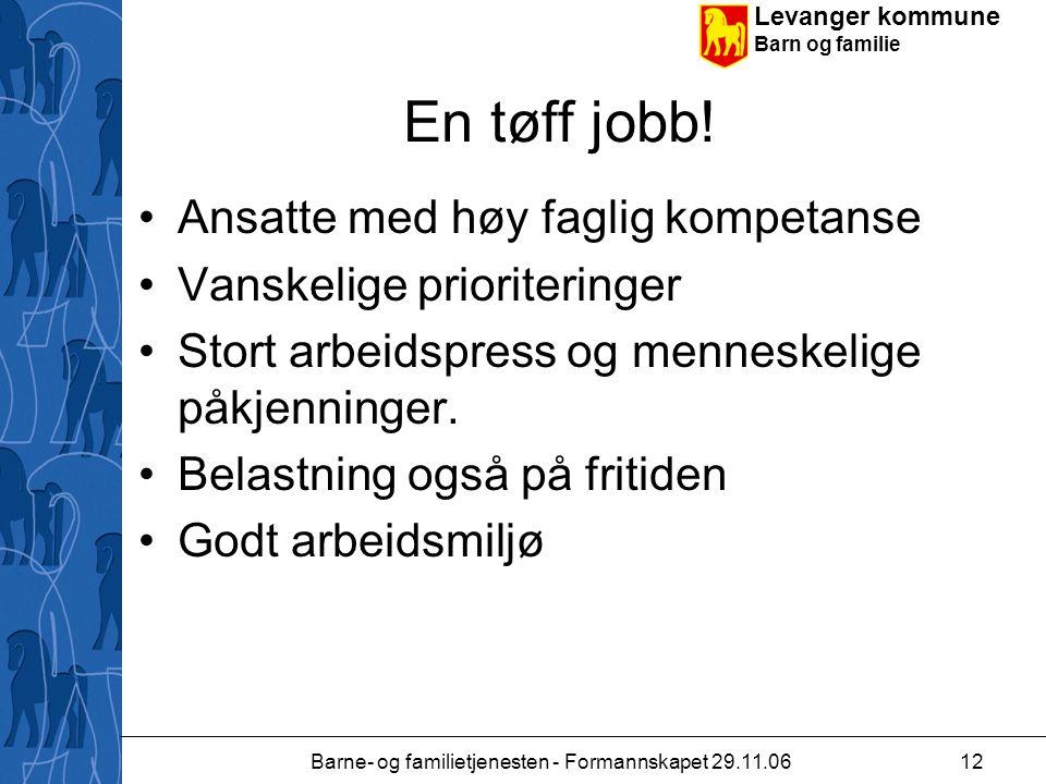 Levanger kommune Barn og familie Barne- og familietjenesten - Formannskapet 29.11.0612 En tøff jobb.