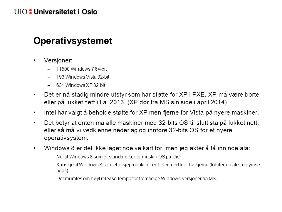 Operativsystemet Versjoner: –11500 Windows 7 64-bit –193 Windows Vista 32-bit –631 Windows XP 32-bit Det er nå stadig mindre utstyr som har støtte for XP i PXE.