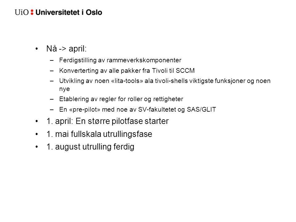 Nå -> april: –Ferdigstilling av rammeverkskomponenter –Konverterting av alle pakker fra Tivoli til SCCM –Utvikling av noen «lita-tools» ala tivoli-she