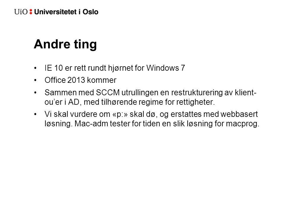 Andre ting IE 10 er rett rundt hjørnet for Windows 7 Office 2013 kommer Sammen med SCCM utrullingen en restrukturering av klient- ou'er i AD, med tilhørende regime for rettigheter.