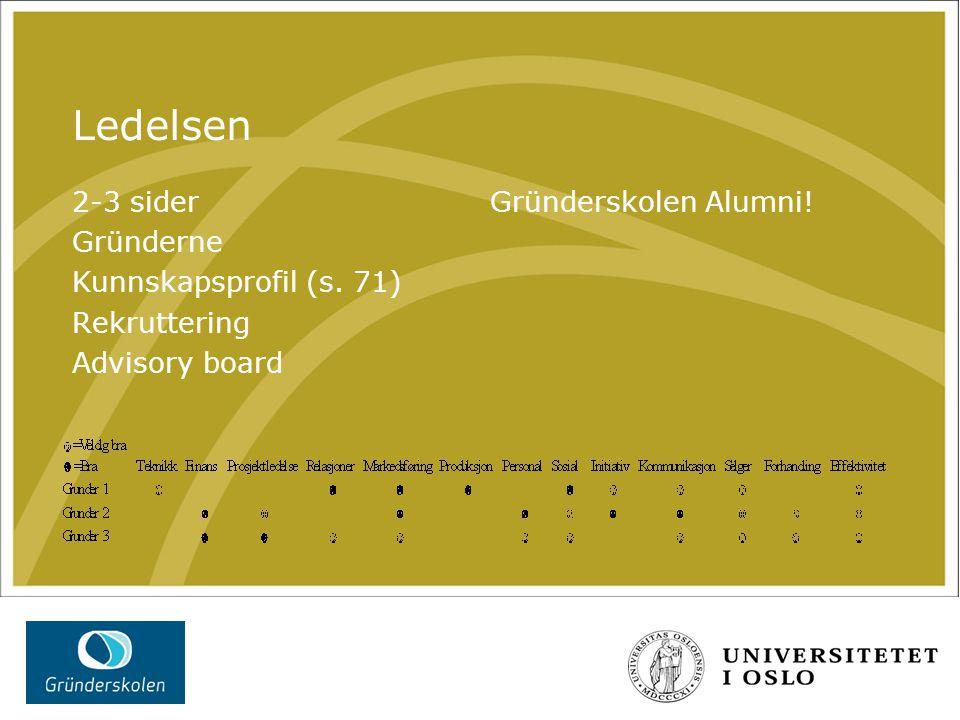 Ledelsen 2-3 sider Gründerne Kunnskapsprofil (s. 71) Rekruttering Advisory board Gründerskolen Alumni!