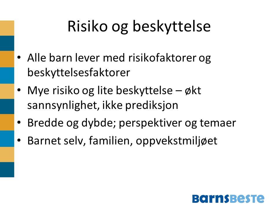 Risiko og beskyttelse Alle barn lever med risikofaktorer og beskyttelsesfaktorer Mye risiko og lite beskyttelse – økt sannsynlighet, ikke prediksjon B