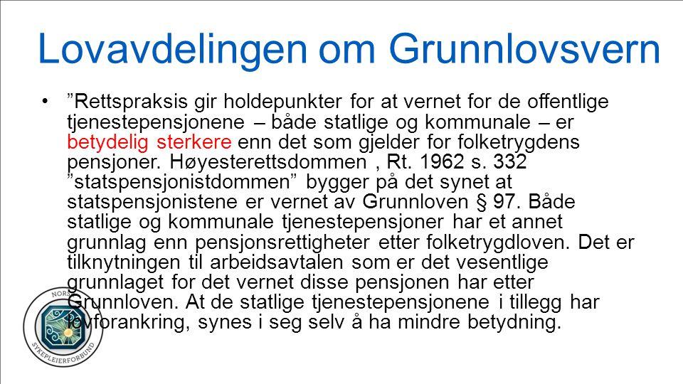 Lovavdelingen om Grunnlovsvern Rettspraksis gir holdepunkter for at vernet for de offentlige tjenestepensjonene – både statlige og kommunale – er betydelig sterkere enn det som gjelder for folketrygdens pensjoner.