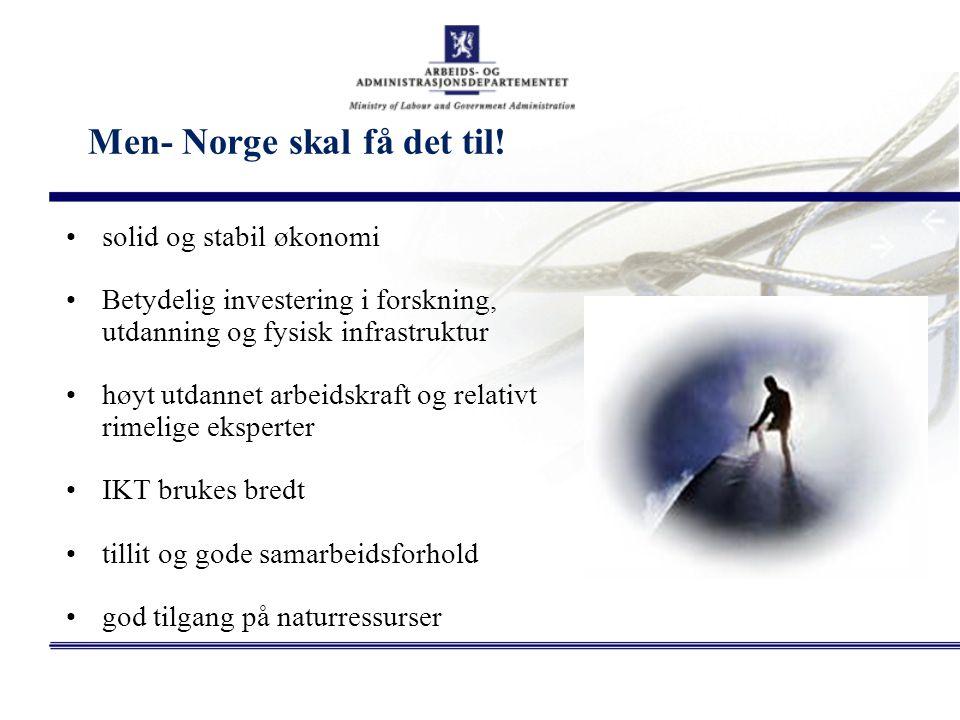 Men- Norge skal få det til! solid og stabil økonomi Betydelig investering i forskning, utdanning og fysisk infrastruktur høyt utdannet arbeidskraft og