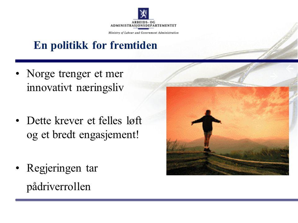 En politikk for fremtiden Norge trenger et mer innovativt næringsliv Dette krever et felles løft og et bredt engasjement! Regjeringen tar pådriverroll