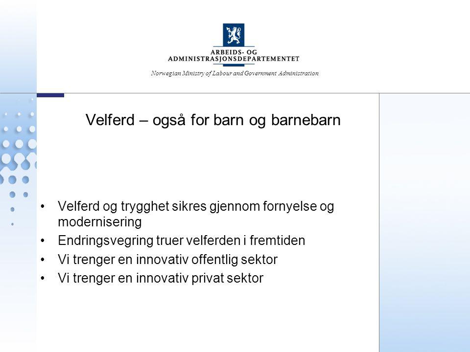 Norwegian Ministry of Labour and Government Administration Velferd – også for barn og barnebarn Velferd og trygghet sikres gjennom fornyelse og modern