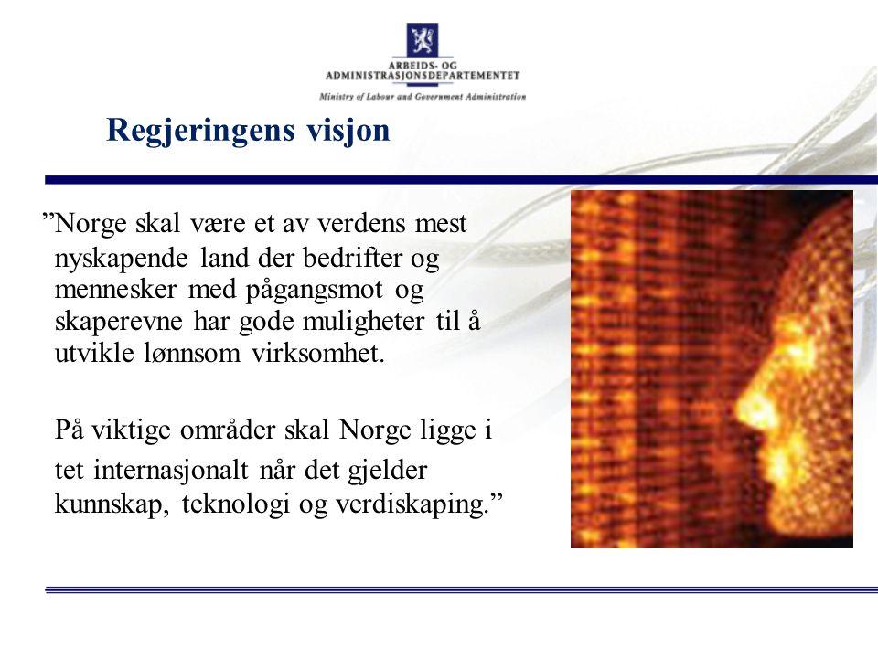 """Regjeringens visjon """"Norge skal være et av verdens mest nyskapende land der bedrifter og mennesker med pågangsmot og skaperevne har gode muligheter ti"""
