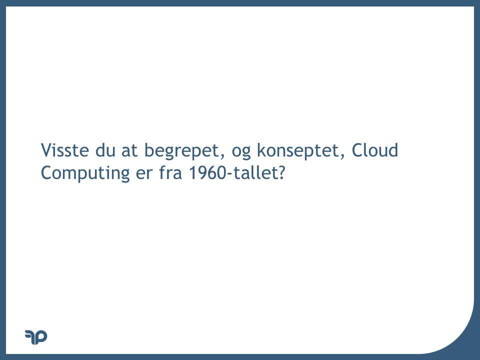 v Visste du at begrepet, og konseptet, Cloud Computing er fra 1960-tallet