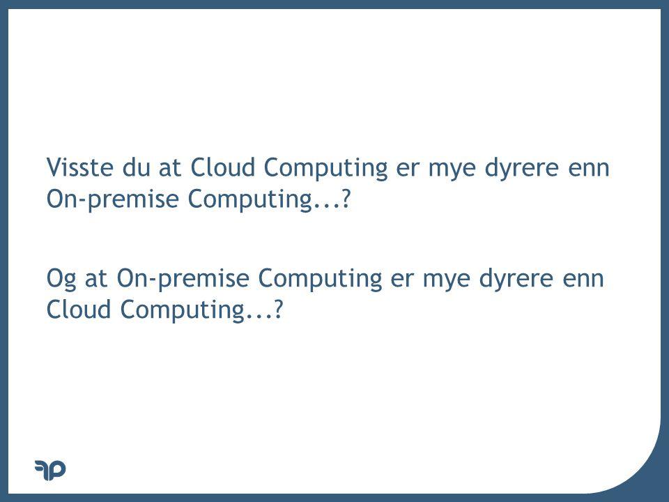 v Visste du at Cloud Computing er mye dyrere enn On-premise Computing....