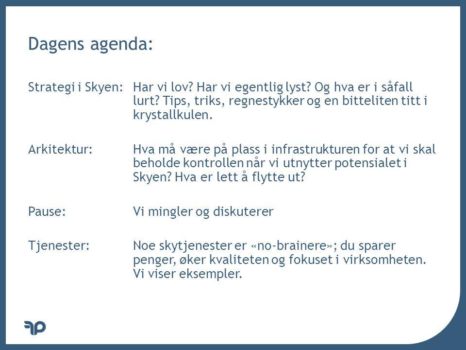 v Dagens agenda: Strategi i Skyen: Har vi lov. Har vi egentlig lyst.