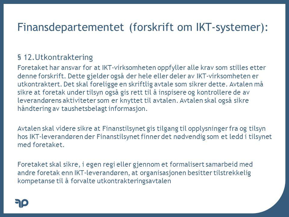 v Finansdepartementet (forskrift om IKT-systemer): § 12.Utkontraktering Foretaket har ansvar for at IKT-virksomheten oppfyller alle krav som stilles etter denne forskrift.