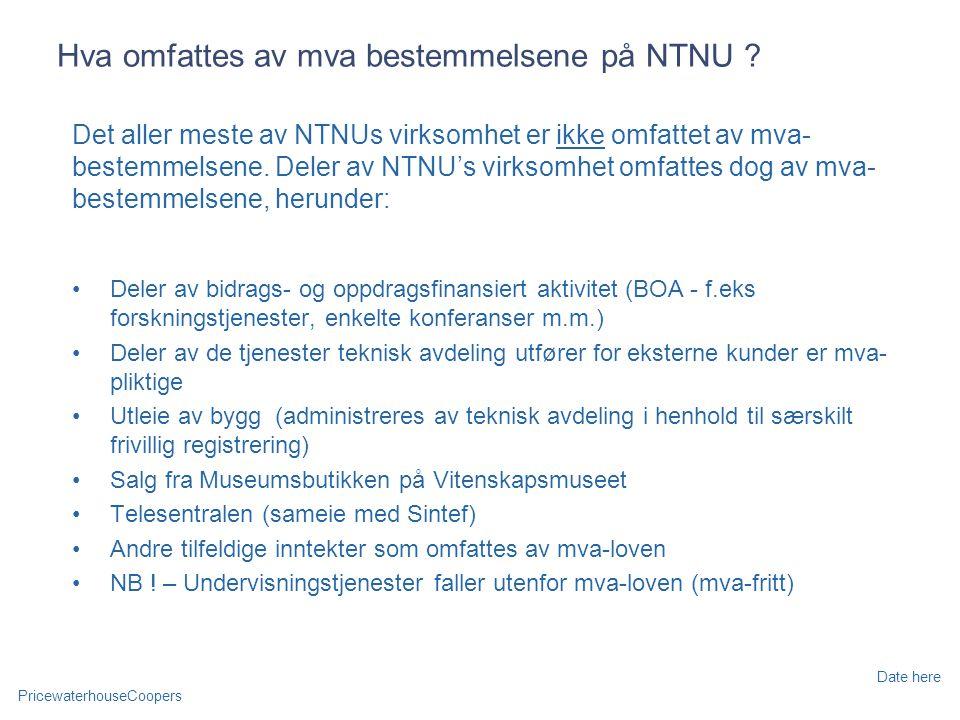 PricewaterhouseCoopers Date here Hva omfattes av mva bestemmelsene på NTNU .