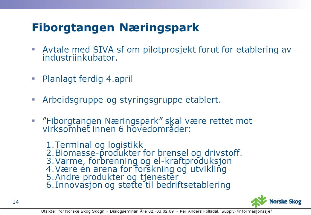 Utsikter for Norske Skog Skogn – Dialogseminar Åre 02.-03.02.09 – Per Anders Folladal, Supply-/informasjonssjef 14 Fiborgtangen Næringspark ▪ Avtale med SIVA sf om pilotprosjekt forut for etablering av industriinkubator.