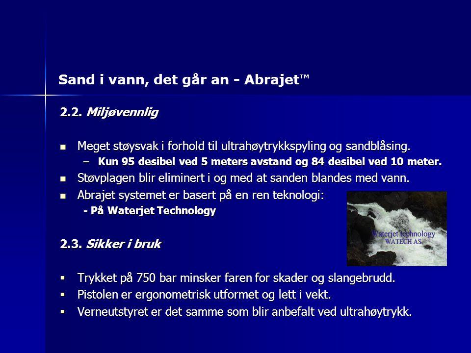 2.2. Miljøvennlig Meget støysvak i forhold til ultrahøytrykkspyling og sandblåsing. Meget støysvak i forhold til ultrahøytrykkspyling og sandblåsing.