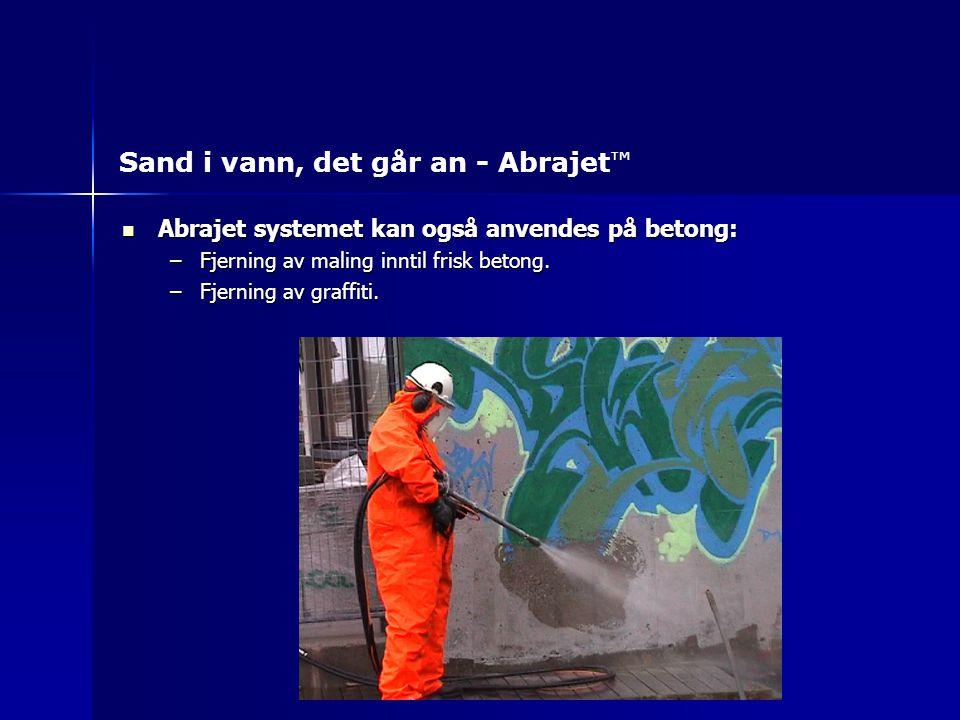 Abrajet systemet kan også anvendes på betong: Abrajet systemet kan også anvendes på betong: –Fjerning av maling inntil frisk betong. –Fjerning av graf