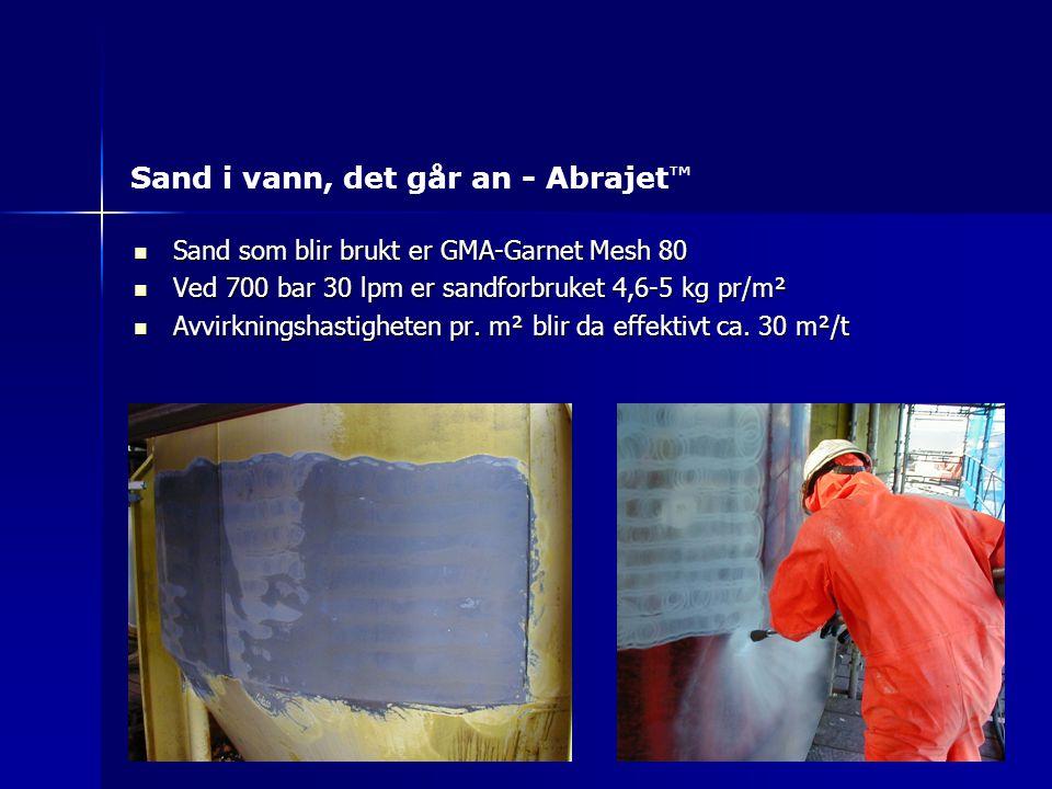 Sand som blir brukt er GMA-Garnet Mesh 80 Sand som blir brukt er GMA-Garnet Mesh 80 Ved 700 bar 30 lpm er sandforbruket 4,6-5 kg pr/m² Ved 700 bar 30