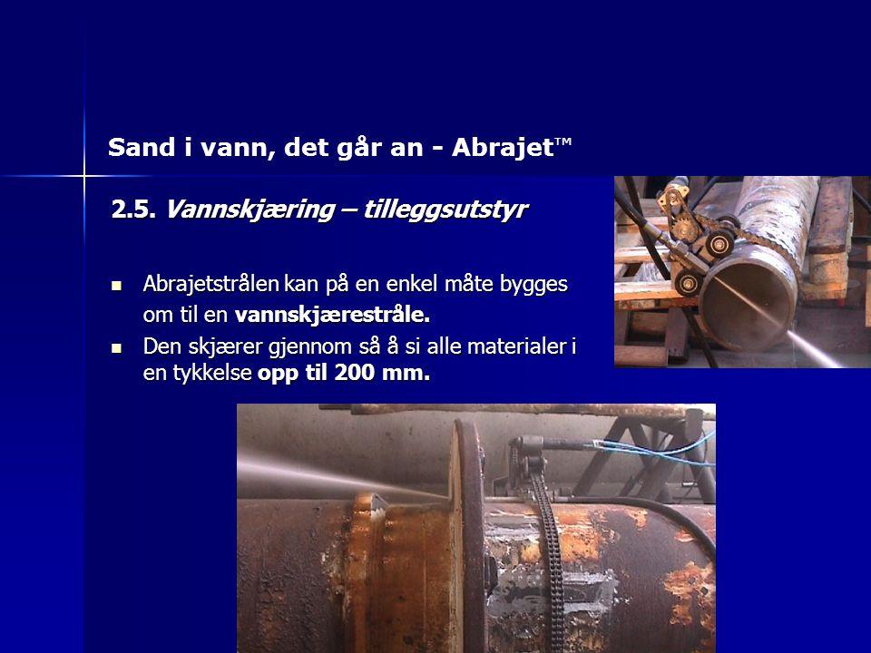 2.5. Vannskjæring – tilleggsutstyr Abrajetstrålen kan på en enkel måte bygges Abrajetstrålen kan på en enkel måte bygges om til en vannskjærestråle. D