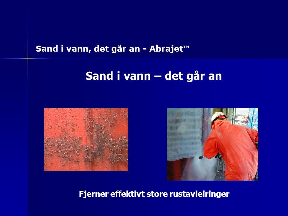 Sand i vann – det går an Sand i vann, det går an - Abrajet ™ Fjerner effektivt store rustavleiringer