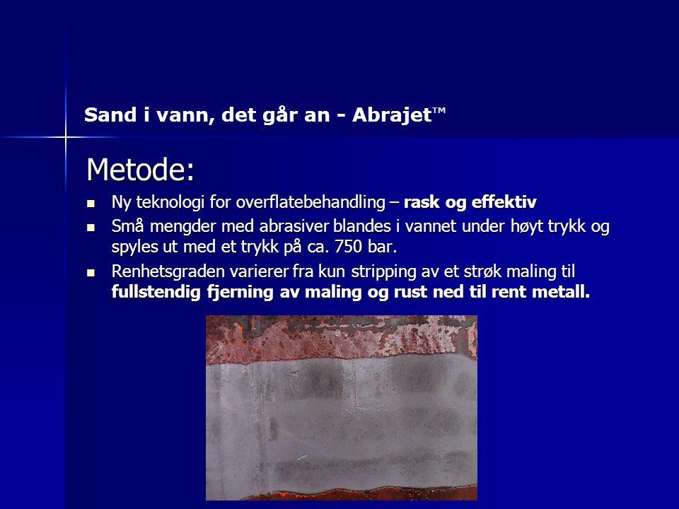 Metode: Ny teknologi for overflatebehandling – rask og effektiv Ny teknologi for overflatebehandling – rask og effektiv Små mengder med abrasiver blan