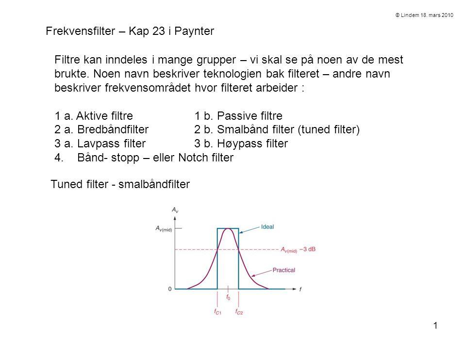 1 Frekvensfilter – Kap 23 i Paynter Filtre kan inndeles i mange grupper – vi skal se på noen av de mest brukte.