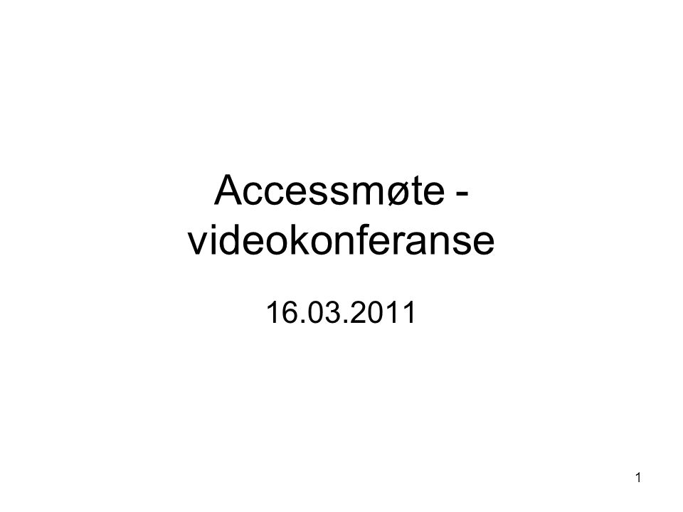 1 Accessmøte - videokonferanse 16.03.2011