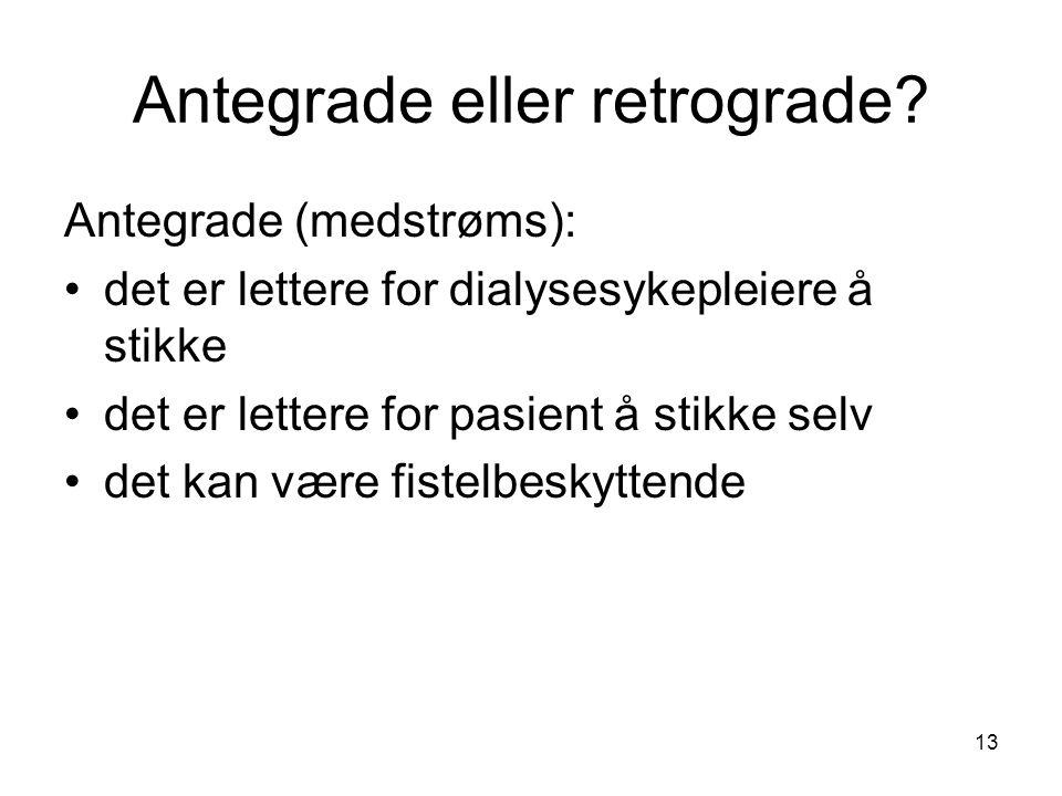 13 Antegrade eller retrograde? Antegrade (medstrøms): det er lettere for dialysesykepleiere å stikke det er lettere for pasient å stikke selv det kan