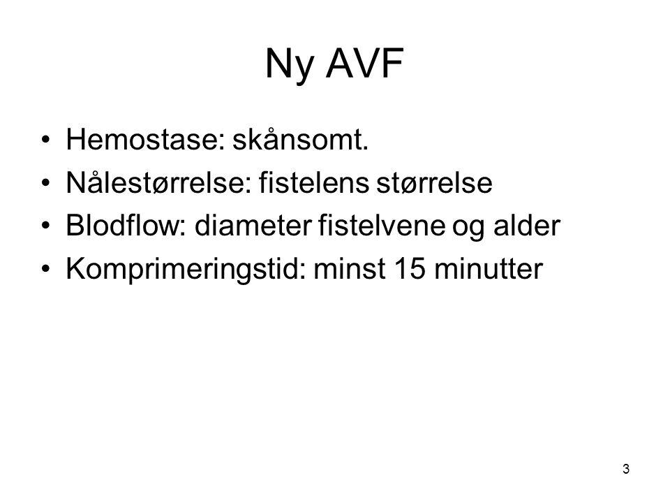 3 Ny AVF Hemostase: skånsomt. Nålestørrelse: fistelens størrelse Blodflow: diameter fistelvene og alder Komprimeringstid: minst 15 minutter