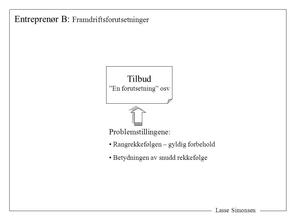 """Lasse Simonsen Entreprenør B: Framdriftsforutsetninger Tilbud """"En forutsetning"""" osv Rangrekkefølgen – gyldig forbehold Betydningen av snudd rekkefølge"""