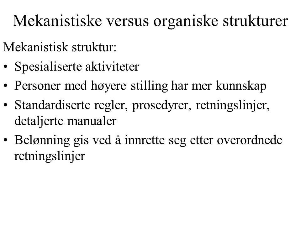 Mekanistiske versus organiske strukturer Mekanistisk struktur: Spesialiserte aktiviteter Personer med høyere stilling har mer kunnskap Standardiserte