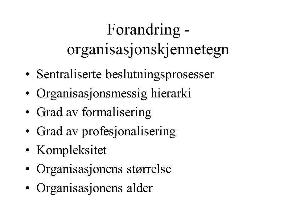 Forandring - organisasjonskjennetegn Sentraliserte beslutningsprosesser Organisasjonsmessig hierarki Grad av formalisering Grad av profesjonalisering