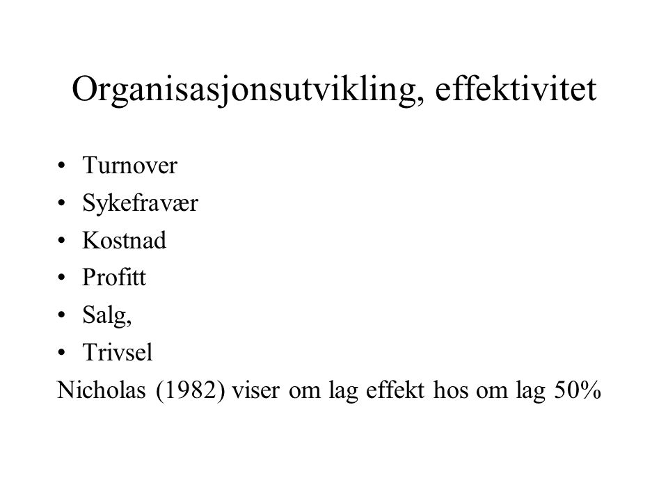 Organisasjonsutvikling, effektivitet Turnover Sykefravær Kostnad Profitt Salg, Trivsel Nicholas (1982) viser om lag effekt hos om lag 50%