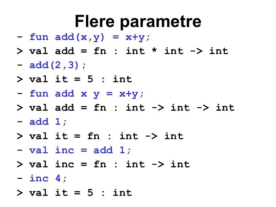 Flere parametre - fun add(x,y) = x+y; > val add = fn : int * int -> int - add(2,3); > val it = 5 : int - fun add x y = x+y; > val add = fn : int -> in