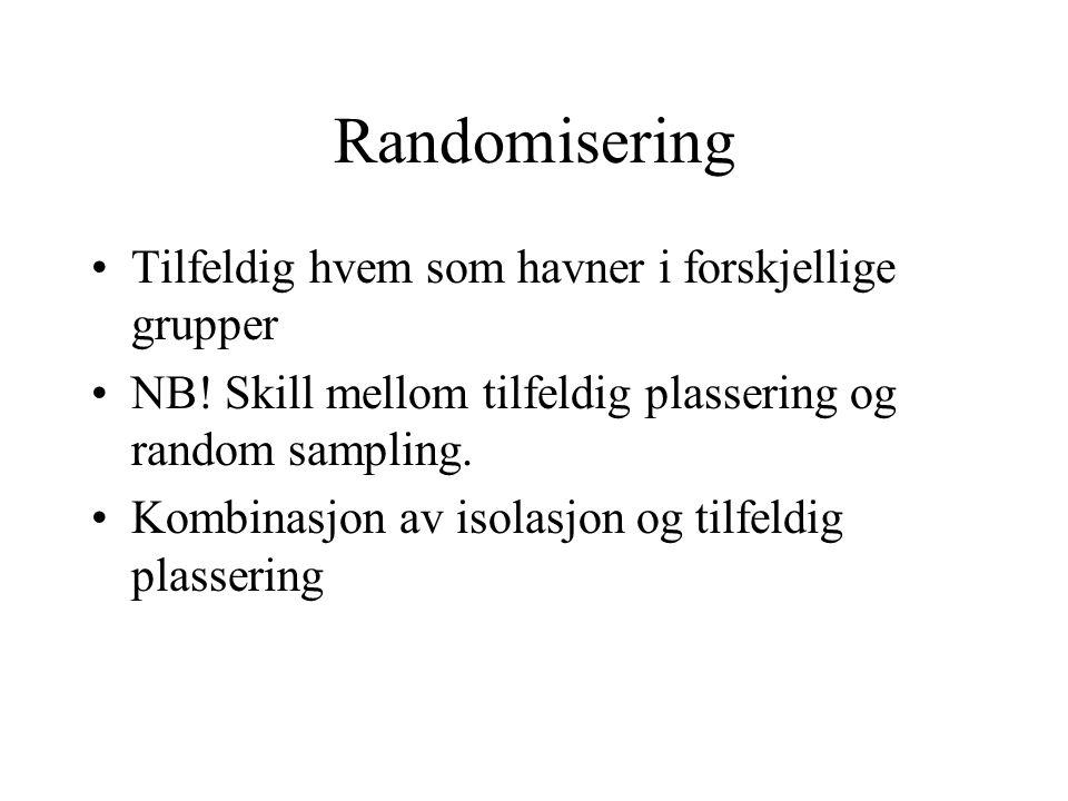 Randomisering Tilfeldig hvem som havner i forskjellige grupper NB.
