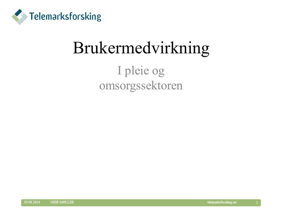 © Telemarksforsking telemarksforsking.no19.08.2014 1 GEIR MØLLER I pleie og omsorgssektoren Brukermedvirkning