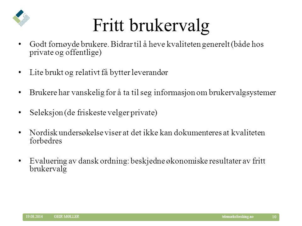 © Telemarksforsking telemarksforsking.no19.08.2014 10 GEIR MØLLER Fritt brukervalg Godt fornøyde brukere.