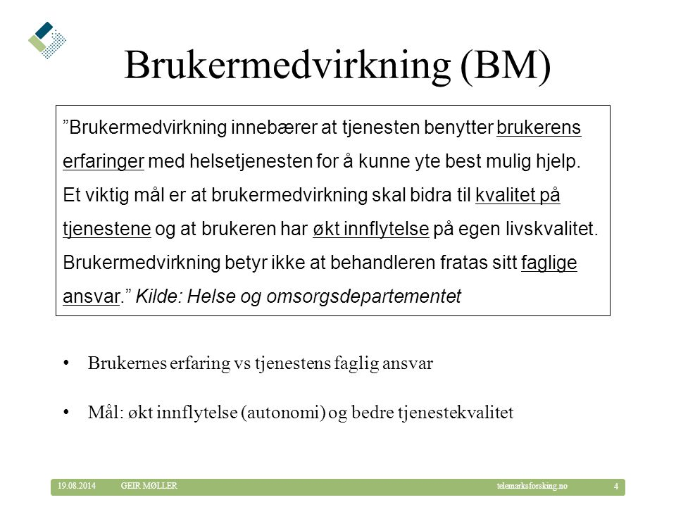 © Telemarksforsking telemarksforsking.no19.08.2014 5 GEIR MØLLER Brukerretting Altså, ekspertene utformer tjenestene til brukernes beste.