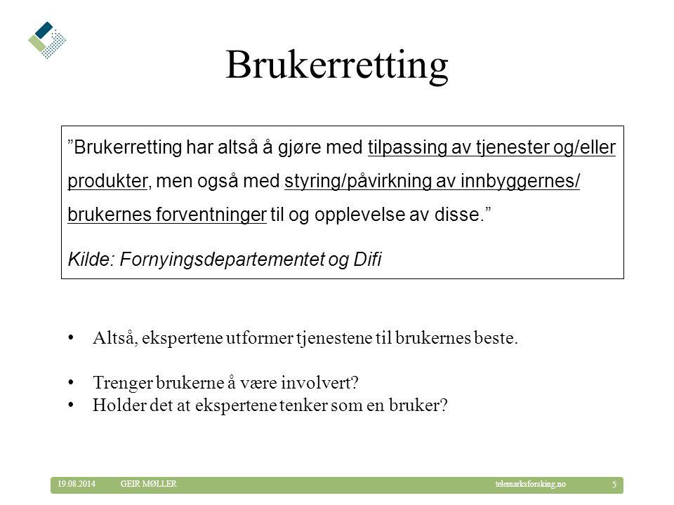 © Telemarksforsking telemarksforsking.no19.08.2014 6 GEIR MØLLER Former for brukermedvirkning
