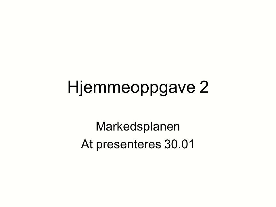 Hjemmeoppgave 2 Markedsplanen At presenteres 30.01